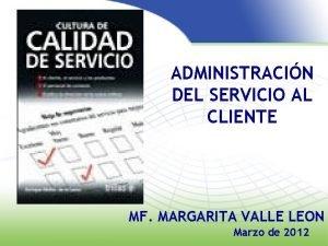 ADMINISTRACIN DEL SERVICIO AL CLIENTE MF MARGARITA VALLE