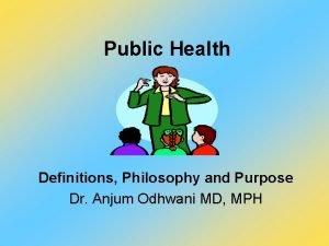 Public Health Definitions Philosophy and Purpose Dr Anjum