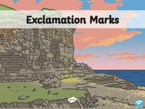 Exclamation Marks Aim I can use exclamation marks