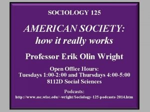 SOCIOLOGY 125 AMERICAN SOCIETY how it really works