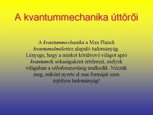 A kvantummechanika ttri A kvantummechanika a Max Planck