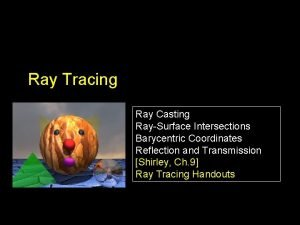 Ray Tracing Ray Casting RaySurface Intersections Barycentric Coordinates