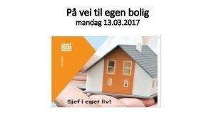 P vei til egen bolig mandag 13 03