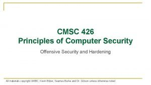 CMSC 426 Principles of Computer Security Offensive Security
