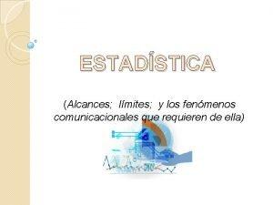 ESTADSTICA Alcances lmites y los fenmenos comunicacionales que