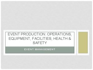 EVENT PRODUCTION OPERATIONS EQUIPMENT FACILITIES HEALTH SAFETY EVENT