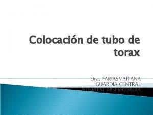 Colocacin de tubo de torax Dra FARIASMARIANA GUARDIA