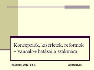 Koncepcik ksrletek reformok vannake hatsai a szakmra Keszthely