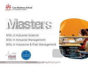 MSc in Actuarial Science MSc in Actuarial Management