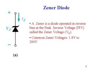 Zener Diode A Zener is a diode operated