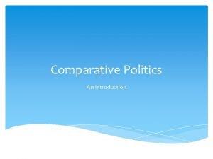 Comparative Politics An Introduction Fitting Comparative into Poli