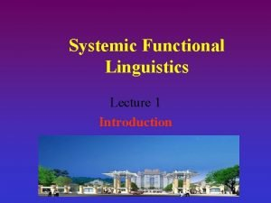 Systemic Functional Linguistics Lecture 1 Introduction Introduction Systemic