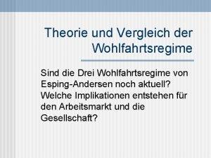 Theorie und Vergleich der Wohlfahrtsregime Sind die Drei