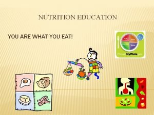 NUTRITION EDUCATION YOU ARE WHAT YOU EAT DEFINITIONS