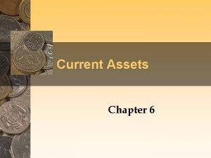 Current Assets Chapter 6 Cash and Cash Equivalents