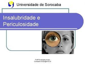 Universidade de Sorocaba Insalubridade e Periculosidade Prof Rosangela
