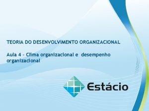TEORIA DO DESENVOLVIMENTO ORGANIZACIONAL Aula 4 Clima organizacional