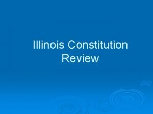 Illinois Constitution Review History Illinois became a state
