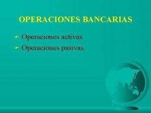 OPERACIONES BANCARIAS Operaciones activas F Operaciones pasivas F