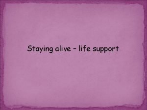 Staying alive life support Life support in medicine
