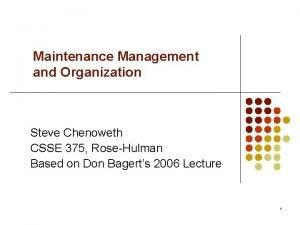 Maintenance Management and Organization Steve Chenoweth CSSE 375