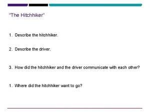 The Hitchhiker 1 Describe the hitchhiker 2 Describe
