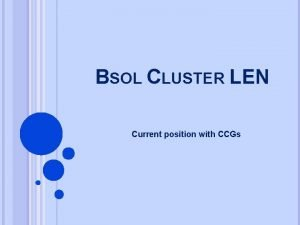 BSOL CLUSTER LEN Current position with CCGs COMMISSIONING
