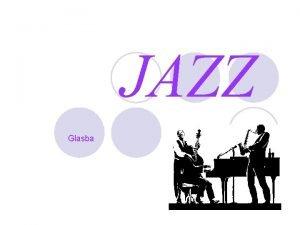 JAZZ Glasba Kaj je jazz l Jazz je