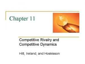 Chapter 11 Competitive Rivalry and Competitive Dynamics Hitt