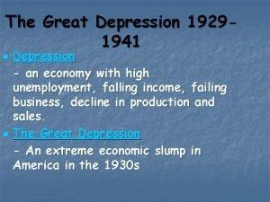 The Great Depression 19291941 n n Depression an