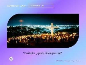 DOMINGO XXIV T Ordinario B Y ustedes quin