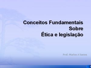 Conceitos Fundamentais Sobre tica e legislao Prof Marlon
