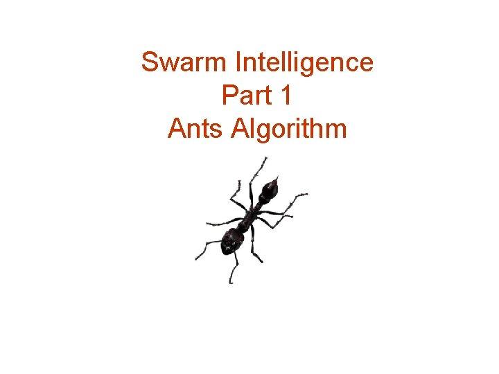 Swarm Intelligence Part 1 Ants Algorithm Swarm Intelligence