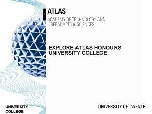 EXPLORE ATLAS HONOURS UNIVERSITY COLLEGE TABLE OF CONTENT