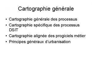 Cartographie gnrale Cartographie gnrale des processus Cartographie spcifique
