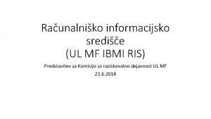 Raunalniko informacijsko sredie UL MF IBMI RIS Predstavitev