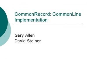 Common Record Common Line Implementation Gary Allen David