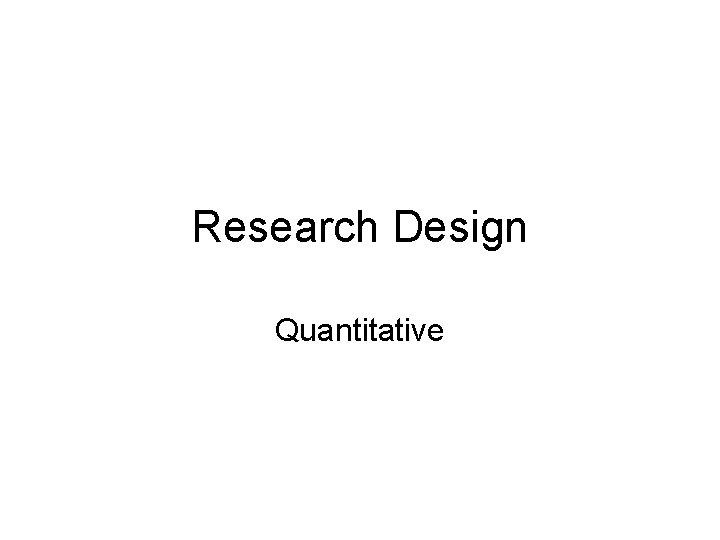 Research Design Quantitative Quantitative Research Design Quantitative Research