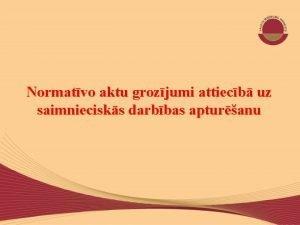 Normatvo aktu grozjumi attiecb uz saimniecisks darbbas apturanu