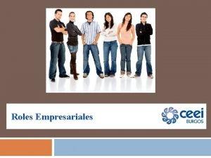 Roles Empresariales ROLES HERRAMIENTAS Roles orientados a las