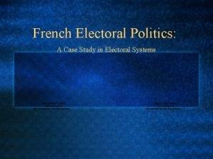 French Electoral Politics A Case Study in Electoral
