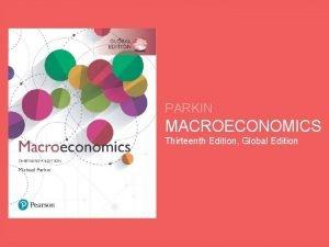 PARKIN MACROECONOMICS Thirteenth Edition Global Edition 5 MONITORING