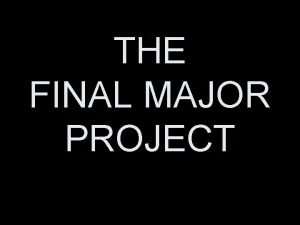 THE FINAL MAJOR PROJECT Learning Outcomes Assessment Criteria