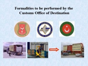 Formalities to be performed by the Customs Office