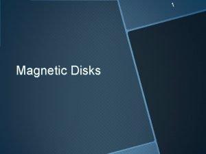 1 Magnetic Disks 2 Magnetic Disks Bits of