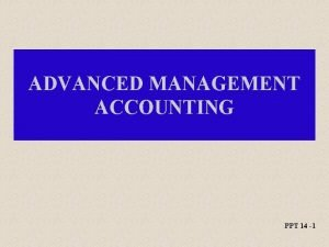 ADVANCED MANAGEMENT ACCOUNTING PPT 14 1 Responsibility Accounting