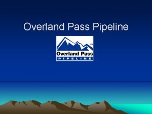 Overland Pass Pipeline About Overland Pass Pipeline Approximately