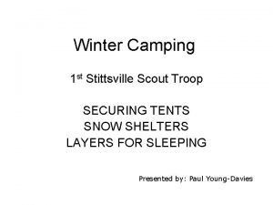 Winter Camping 1 st Stittsville Scout Troop SECURING
