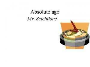 Absolute age Mr Scichilone How old is old
