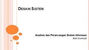 DESAIN SISTEM Analisis dan Perancangan Sistem Informasi Erik